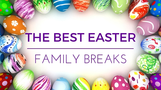Best Easter Family Breaks