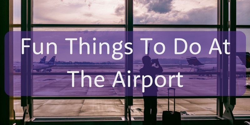 27 Fun Things to Do at The Airport